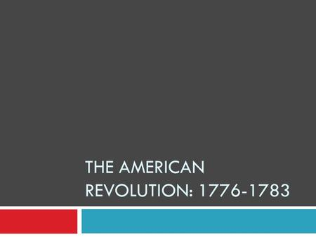 THE AMERICAN REVOLUTION: 1776-1783 The Opposing Sides  After D of I, war for independence was unavoidable  Both sides thought war would be short 