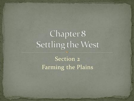 Section 2 Farming the Plains Click the mouse button or press the Space Bar to display the information. Guide to Reading After 1865, settlers staked out.