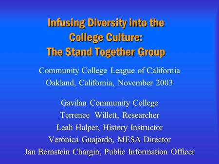Infusing Diversity into the College Culture: The Stand Together Group Community College League of California Oakland, California, November 2003 Gavilan.