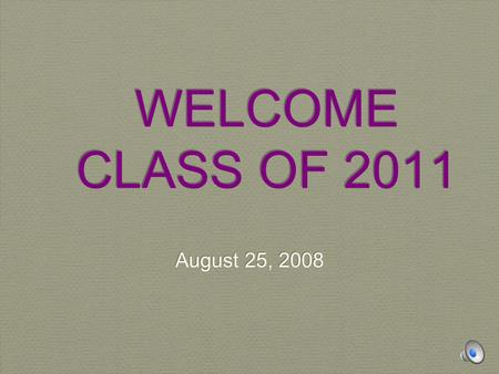 WELCOME CLASS OF 2011 August 25, 2008. SOPHOMORES (Moving Up The Ladder!)