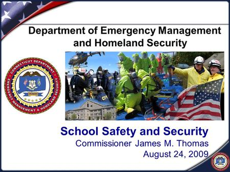 School Safety and Security Commissioner James M. Thomas August 24, 2009 Department of Emergency Management and Homeland Security.