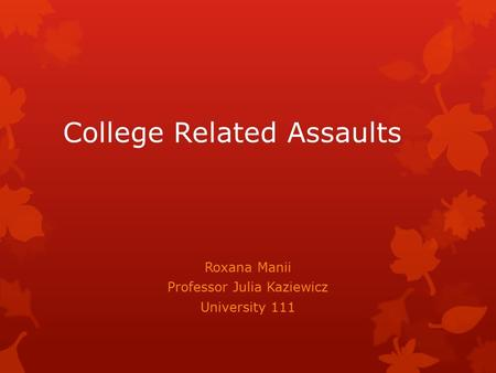 College Related Assaults Roxana Manii Professor Julia Kaziewicz University 111.