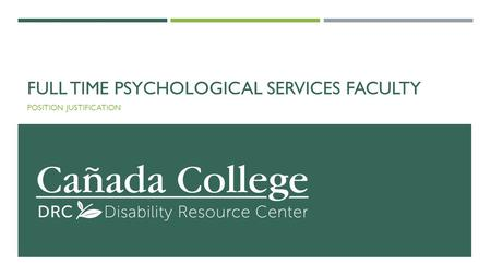 FULL TIME PSYCHOLOGICAL SERVICES FACULTY POSITION JUSTIFICATION.