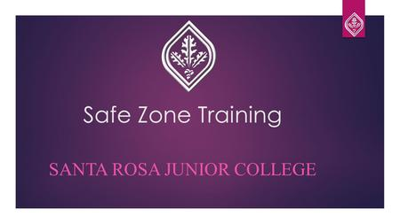 Safe Zone Training SANTA ROSA JUNIOR COLLEGE. What is a Safe Zone?