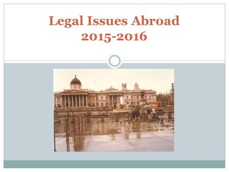 Legal Issues Abroad 2015-2016. Top 5 Risks Abroad Transportation Sexual Assault Inadequate Crisis Planning Inadequate Orientation Travel to Risky Locations.