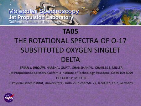 TA05 THE ROTATIONAL SPECTRA OF O-17 SUBSTITUTED OXYGEN SINGLET DELTA BRIAN J. DROUIN, HARSHAL GUPTA, SHANSHAN YU, CHARLES E. MILLER, Jet Propulsion Laboratory,