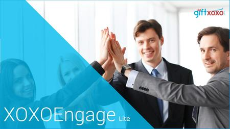 XOXOEngage Lite XOXOEngage Lite is a simpler version of the XOXOEngage Platform. Lite version helps HR or the program admin to generate a gift voucher.