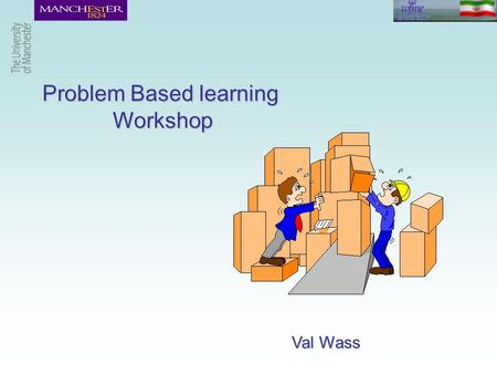 Problem Based learning Workshop Val Wass. Workshop objectives  Assess prior knowledge of problem based learning  Understand how a student feels when.