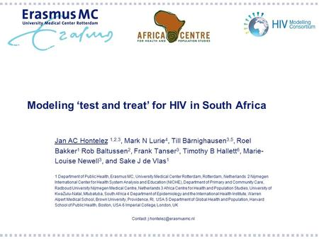 Modeling 'test and treat' for HIV in South Africa Jan AC Hontelez 1,2,3, Mark N Lurie 4, Till Bärnighausen 3,5, Roel Bakker 1 Rob Baltussen 2, Frank Tanser.