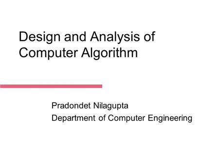 December 14, 2015 Design and Analysis of Computer Algorithm Pradondet Nilagupta Department of Computer Engineering.