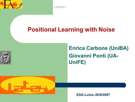 Enrica Carbone (UniBA) Giovanni Ponti (UA- UniFE) ESA-Luiss–30/6/2007 Positional Learning with Noise.