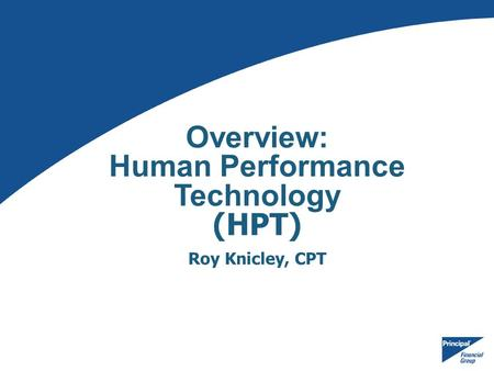 Overview: Human Performance Technology (HPT) Roy Knicley, CPT.