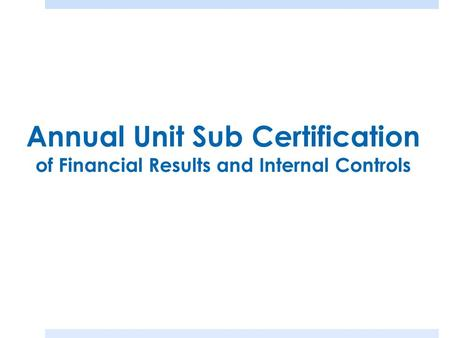 Annual Unit Sub Certification of Financial Results and Internal Controls.