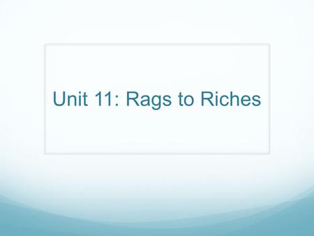 Unit 11: Rags to Riches.