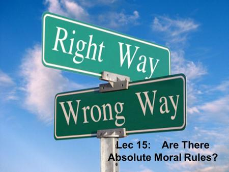 Lec 15: Are There Absolute Moral Rules?. Reminders....  Extra credit....  Writing to me.... 2525 Obama doctor's appointment NOT: phil 2525 question.