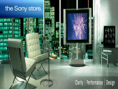 the Sony store Introduced in Canada in 2003 70 stores Targets women Showcases products available for purchase online.