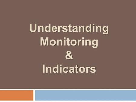 Understanding Monitoring & Indicators. What is Monitoring?  A continuing function that uses systematic collection of data on specified indicators to.