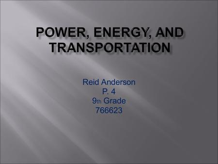 Reid Anderson P. 4 9 th Grade 766623. Transportation impacts the economy very positively, but this often comes with a largely negative impact on the environment.