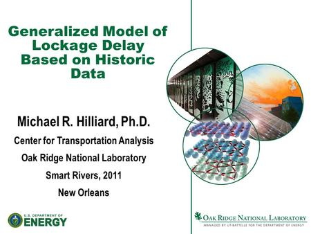 Generalized Model of Lockage Delay Based on Historic Data Michael R. Hilliard, Ph.D. Center for Transportation Analysis Oak Ridge National Laboratory Smart.