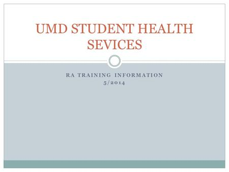 RA TRAINING INFORMATION 5/2014 UMD STUDENT HEALTH SEVICES.