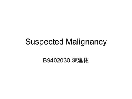 Suspected Malignancy B9402030 陳建佑. Symptoms Red Urinary Hesitance Urination.