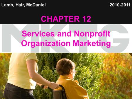 1 Lamb, Hair, McDaniel CHAPTER 12 Services and Nonprofit Organization Marketing 2010-2011.
