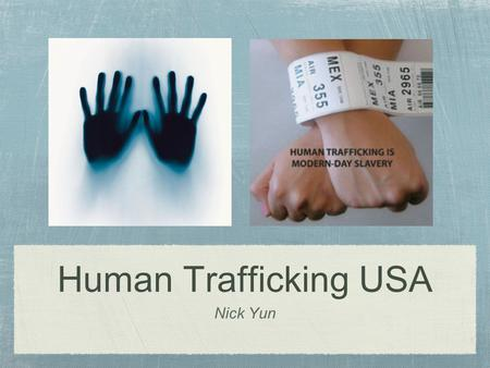 Human Trafficking USA Nick Yun. Background INFO 14,500 to 17,500 people, primarily women and children, are trafficked to the U.S. annually. US is strongly.