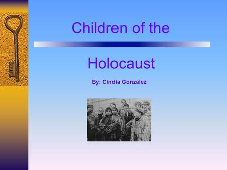 Children of the Holocaust By: Cindia Gonzalez. It was estimated that about 1.5 million children were murdered in the holocaust. Children were separated.