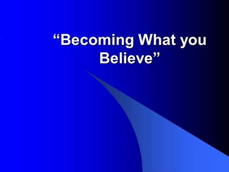 """Becoming What you Believe"". Matthew 9:27–31 (MSG) As Jesus left the house, he was followed by two blind men crying out, ""Mercy, Son of David! Mercy."