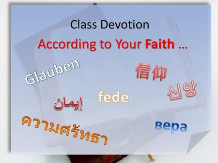 Class Devotion According to Your Faith …. According to Your Faith Matthew 9:27-31 (NIV) As Jesus went on from there, two blind men followed him, calling.