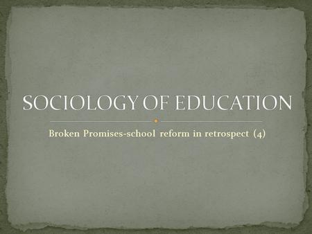 Broken Promises-school reform in retrospect (4). What is modern liberal educational theory? What exactly is the theory underlying the notion of education.