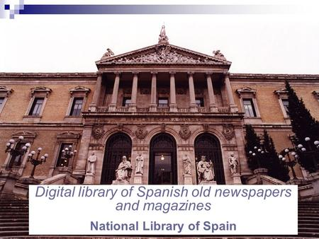 Digital library of Spanish old newspapers and magazines National Library of Spain.