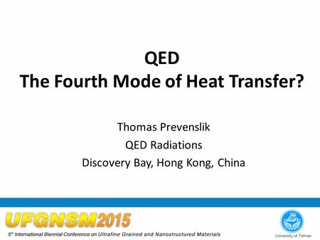 QED The Fourth Mode of Heat Transfer? Thomas Prevenslik QED Radiations Discovery Bay, Hong Kong, China.