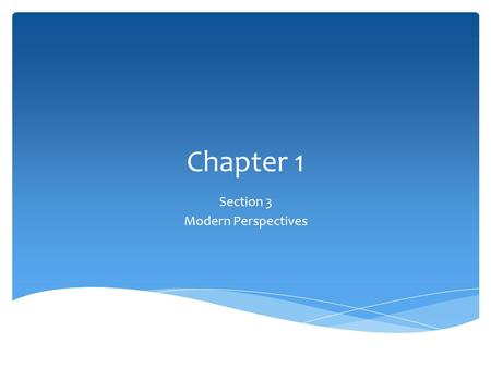 "Chapter 1 Section 3 Modern Perspectives.  ""School of Thought""  A general set of assumptions about the nature of things  Outlines specific ideas about."