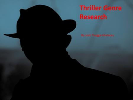 Thriller Genre Research By Josh Twigge-Molecey. Genre Thriller Film is a genre that revolves around anticipation and suspense. The aim for Thrillers is.