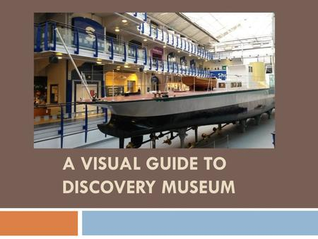 A VISUAL GUIDE TO DISCOVERY MUSEUM.  The outside of the Discovery Museum looks like this. There is currently temporary building work being undertaken.
