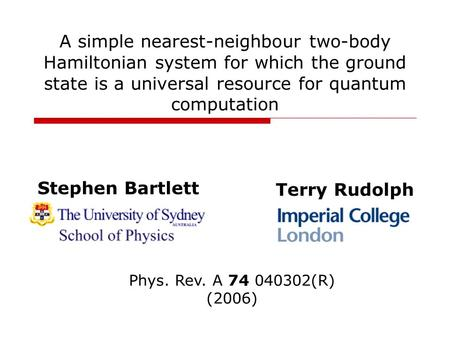 A simple nearest-neighbour two-body Hamiltonian system for which the ground state is a universal resource for quantum computation Stephen Bartlett Terry.