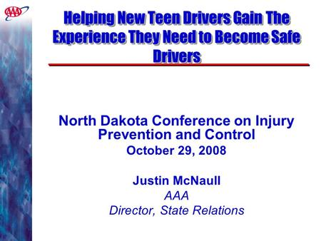 Helping New Teen Drivers Gain The Experience They Need to Become Safe Drivers North Dakota Conference on Injury Prevention and Control October 29, 2008.