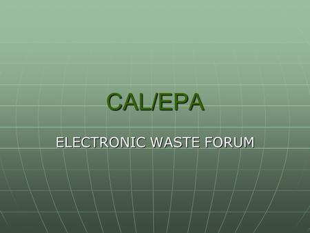 CAL/EPA ELECTRONIC WASTE FORUM. WEEE Directive Peggy Harris, DTSC Shirley Willd-Wagner, CIWMB.