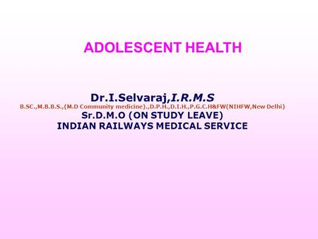 Dr.I.Selvaraj,I.R.M.S B.SC.,M.B.B.S.,(M.D Community medicine).,D.P.H.,D.I.H.,P.G.C.H&FW(NIHFW,New Delhi) Sr.D.M.O (ON STUDY LEAVE) INDIAN RAILWAYS MEDICAL.