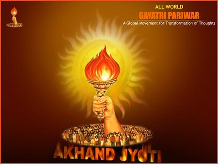 "www.awgp.org | www.akhandjyoti.org Let's Join : Akhand Jyoti Fortnight – 15 th May – 30 th May, 2008 ""Akhand Jyoti mint for moulding the masses towards."