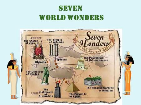 Seven world wonders Today at the lesson we will: 1. get more information about the 7 world wonders 2.find out if there are any wonders in the modern.