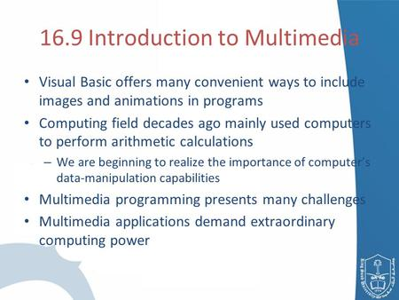 16.9 Introduction to Multimedia Visual Basic offers many convenient ways to include images and animations in programs Computing field decades ago mainly.