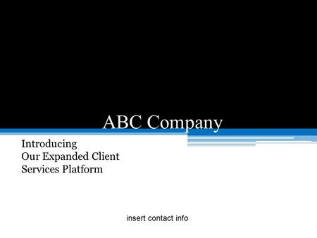 ABC Company Introducing Our Expanded Client Services Platform insert contact info.