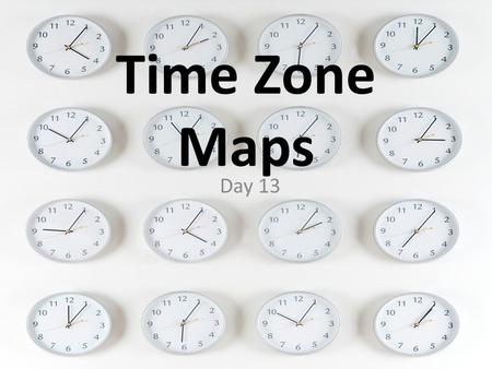 Time Zone Maps Day 13. Early Timekeeping Before the invention of clocks, people marked the time of day using the sun. Many used a sundial to tell what.