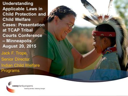 Understanding Applicable Laws in Child Protection and Child Welfare Cases: Presentation at TCAP Tribal Courts Conference – Minneapolis August 20, 2015.