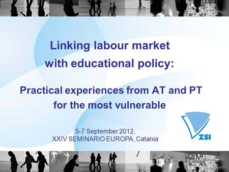 Linking labour market with educational policy: Practical experiences from AT and PT for the most vulnerable 5-7 September 2012, XXIV SEMINARIO EUROPA,