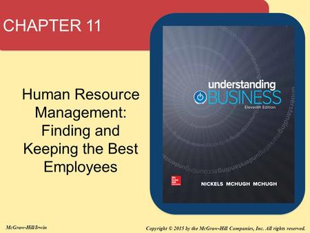 Copyright © 2015 by the McGraw-Hill Companies, Inc. All rights reserved. McGraw-Hill/Irwin CHAPTER 11 Human Resource Management: Finding and Keeping the.