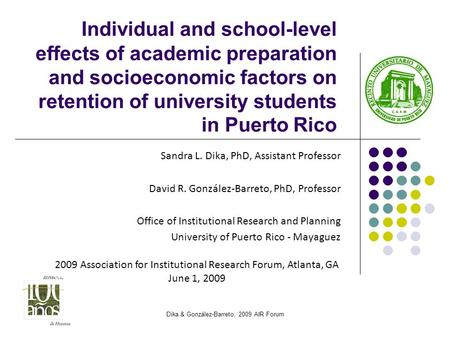 Individual and school-level effects of academic preparation and socioeconomic factors on retention of university students in Puerto Rico Sandra L. Dika,