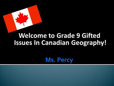 Welcome to Grade 9 Gifted Issues In Canadian Geography!